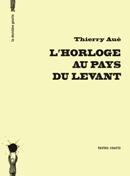 L'horloge au pays du levant de Thierry Aué
