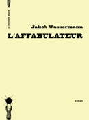 L'affabulateur de Jakob Wassermann